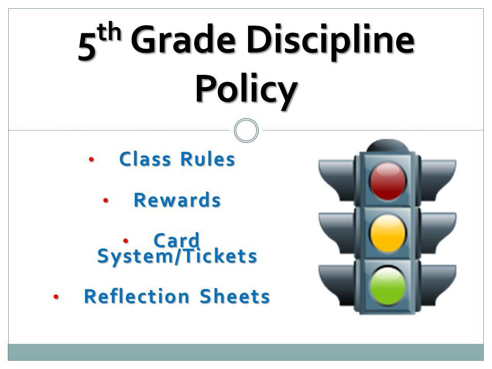Class Rules Class Rules Rewards Rewards Card System/Tickets Card System/Tickets Reflection Sheets Reflection Sheets 5 th Grade Discipline Policy