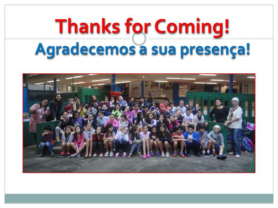 Thanks for Coming! Agradecemos a sua presença! Thanks for Coming! Agradecemos a sua presença!