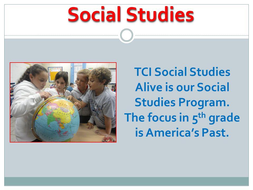Social Studies TCI Social Studies Alive is our Social Studies Program.