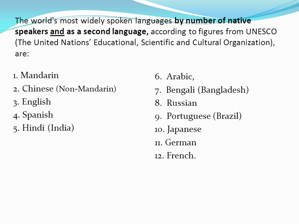 The world s most widely spoken languages by number of native speakers and as a second language, according to figures from UNESCO (The United Nations' Educational, Scientific and Cultural Organization), are: 1.