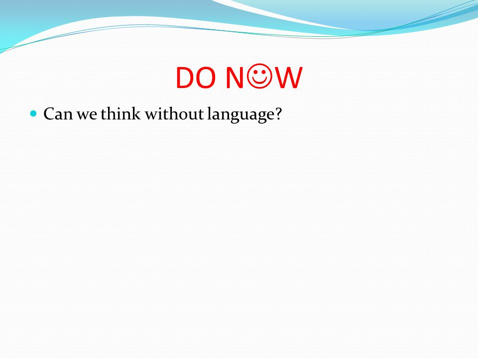 DO N W Can we think without language
