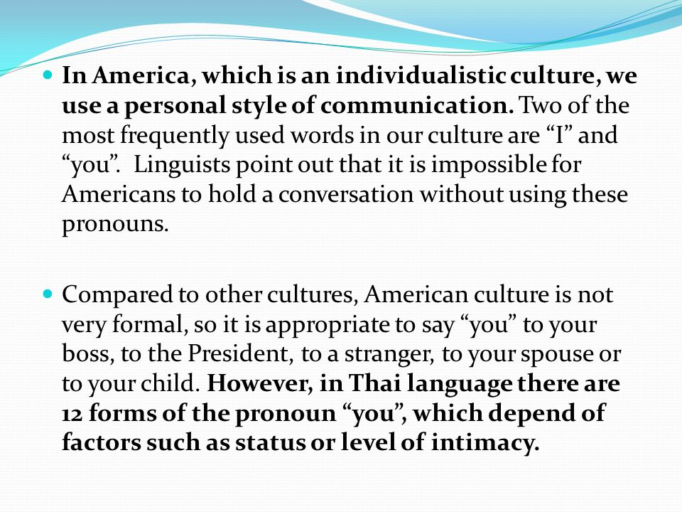 In America, which is an individualistic culture, we use a personal style of communication.