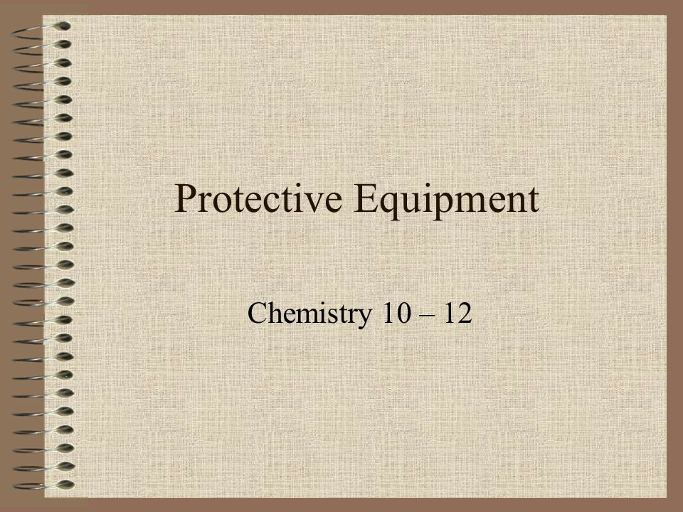 Protective Equipment Chemistry 10 – 12