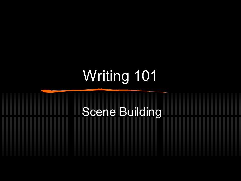 Writing 101 Scene Building