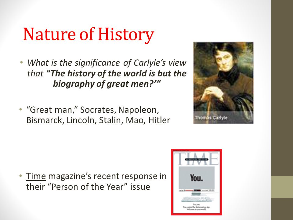 "Nature of History What is the significance of Carlyle's view that ""The history of the world is but the biography of great men?'"" ""Great man,"" Socrates"