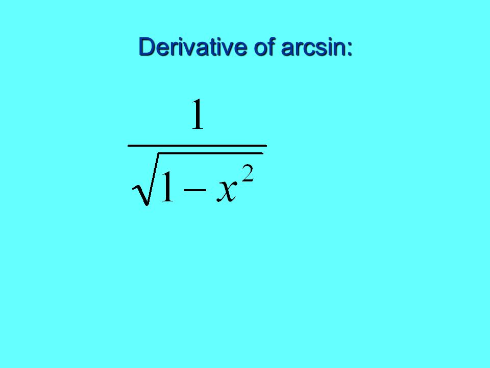Derivative of arcsin: