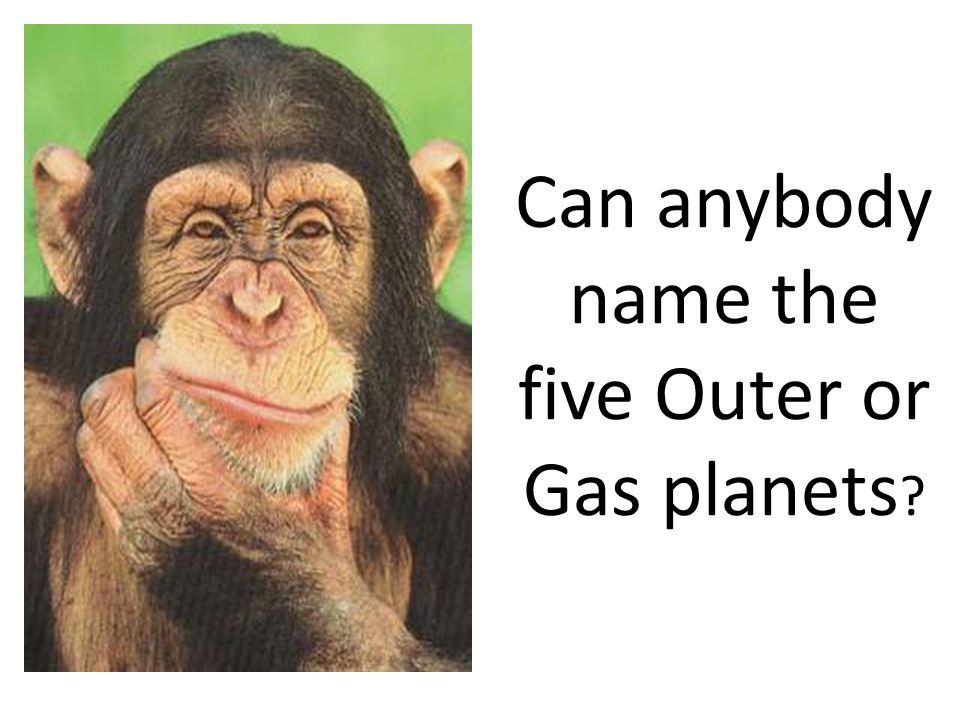 Can anybody name the five Outer or Gas planets ?
