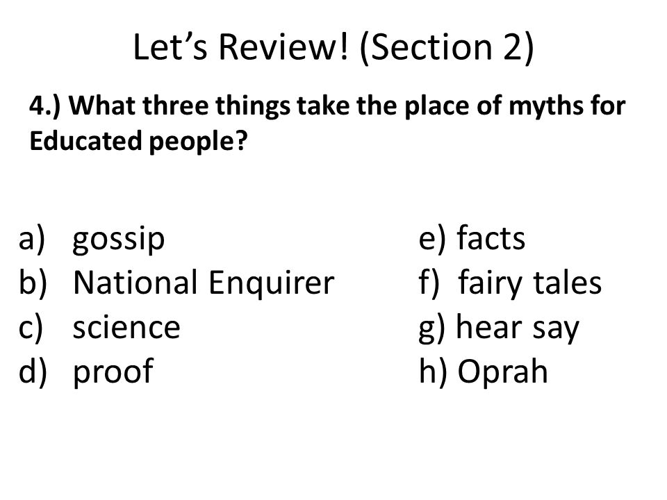 Let's Review.(Section 2) 4.) What three things take the place of myths for Educated people.