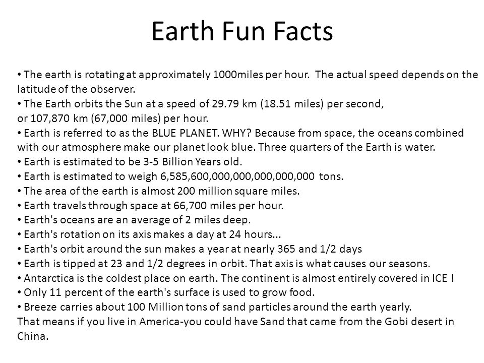 Earth Fun Facts The earth is rotating at approximately 1000miles per hour.