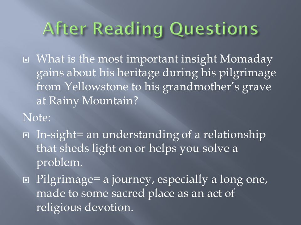  What is the most important insight Momaday gains about his heritage during his pilgrimage from Yellowstone to his grandmother's grave at Rainy Mount