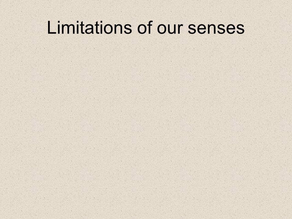 Limitations of our senses