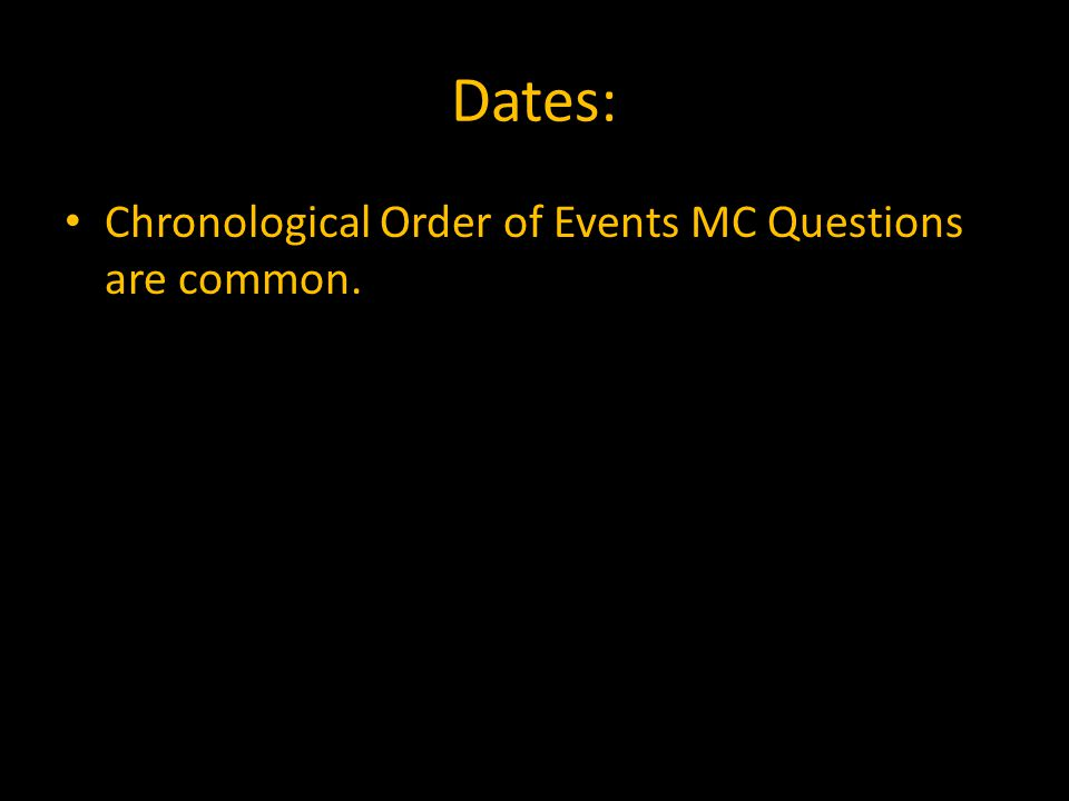 Dates: Chronological Order of Events MC Questions are common.