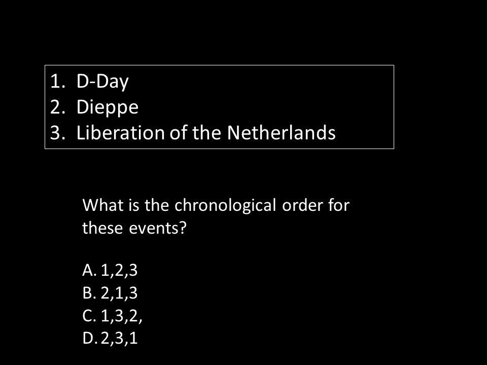 1. D-Day 2. Dieppe 3.