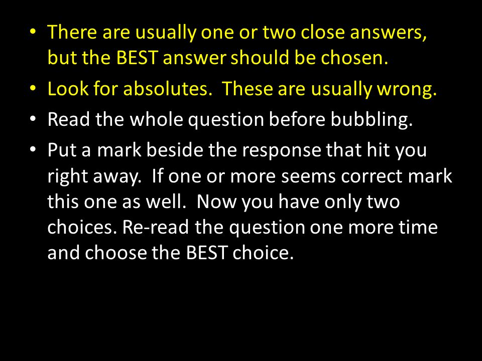 There are usually one or two close answers, but the BEST answer should be chosen.