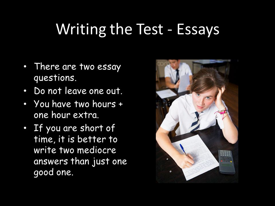 Writing the Test - Essays There are two essay questions.