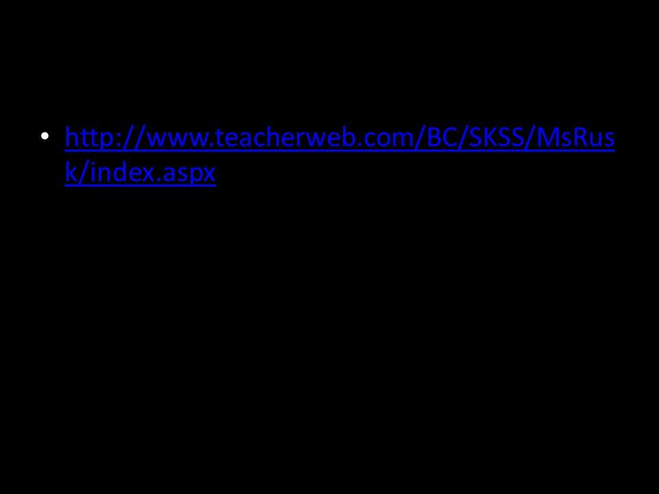 http://www.teacherweb.com/BC/SKSS/MsRus k/index.aspx http://www.teacherweb.com/BC/SKSS/MsRus k/index.aspx