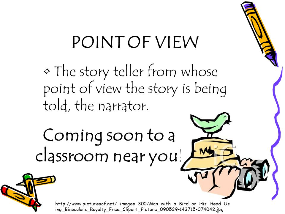 POINT OF VIEW The story teller from whose point of view the story is being told, the narrator.