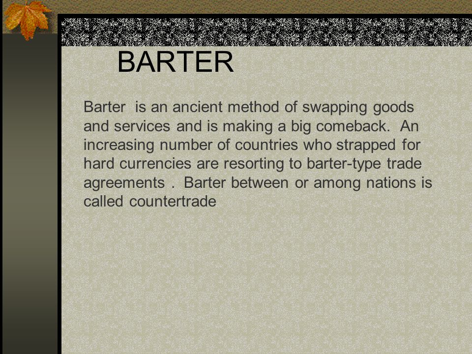 Objectives Describe the characteristics of money. What is barter.