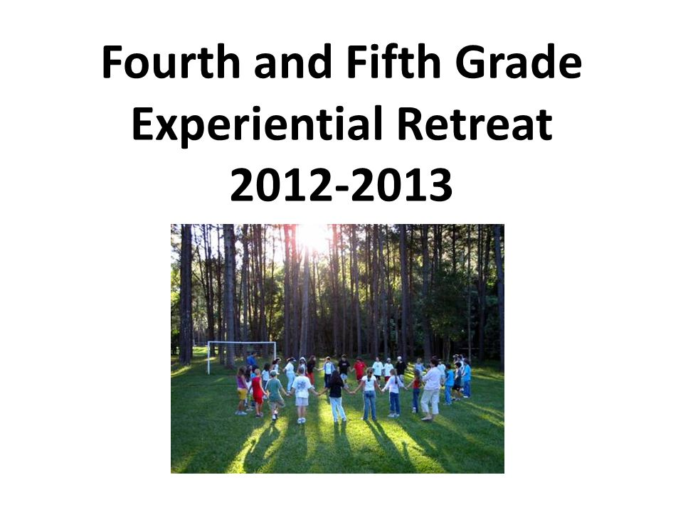 Fourth and Fifth Grade Experiential Retreat 2012-2013