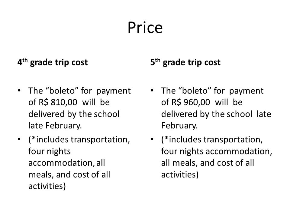 "Price 4 th grade trip cost The ""boleto"" for payment of R$ 810,00 will be delivered by the school late February. (*includes transportation, four nights"
