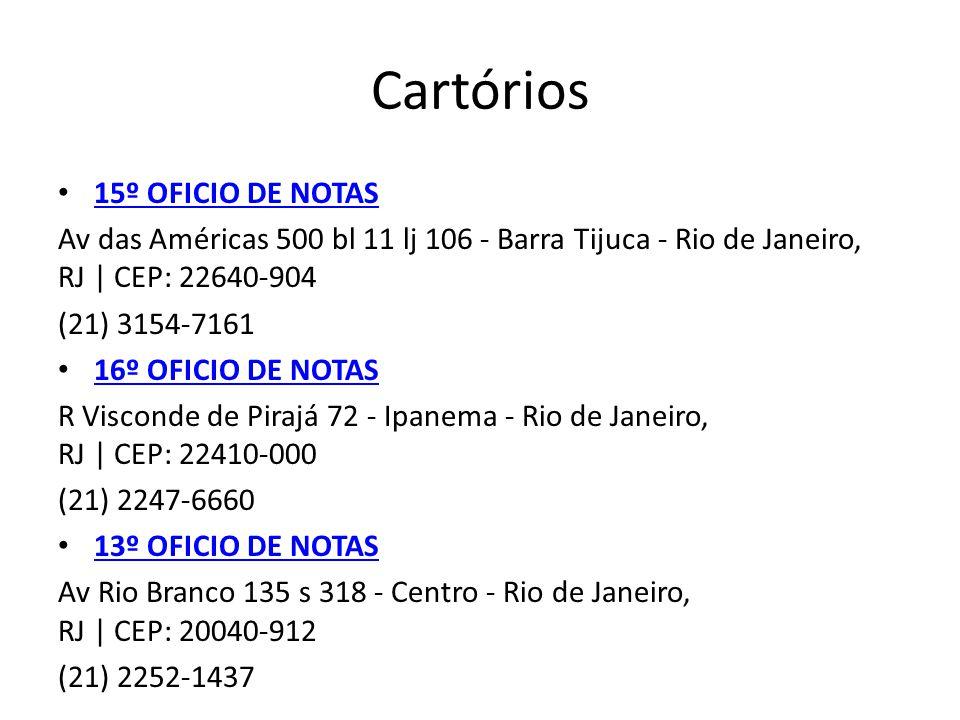 Cartórios 15º OFICIO DE NOTAS Av das Américas 500 bl 11 lj 106 - Barra Tijuca - Rio de Janeiro, RJ | CEP: 22640-904 (21) 3154-7161 16º OFICIO DE NOTAS R Visconde de Pirajá 72 - Ipanema - Rio de Janeiro, RJ | CEP: 22410-000 (21) 2247-6660 13º OFICIO DE NOTAS Av Rio Branco 135 s 318 - Centro - Rio de Janeiro, RJ | CEP: 20040-912 (21) 2252-1437