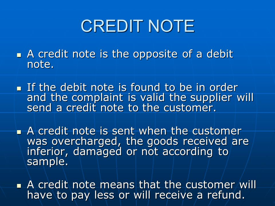 CREDIT NOTE A credit note is the opposite of a debit note.