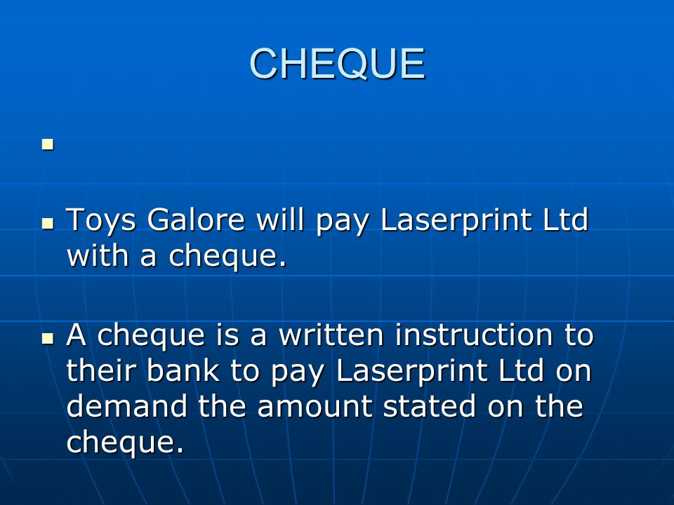 CHEQUE Toys Galore will pay Laserprint Ltd with a cheque.