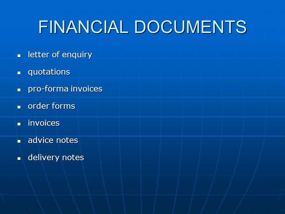 FINANCIAL DOCUMENTS letter of enquiry letter of enquiry quotations quotations pro-forma invoices pro-forma invoices order forms order forms invoices invoices advice notes advice notes delivery notes delivery notes