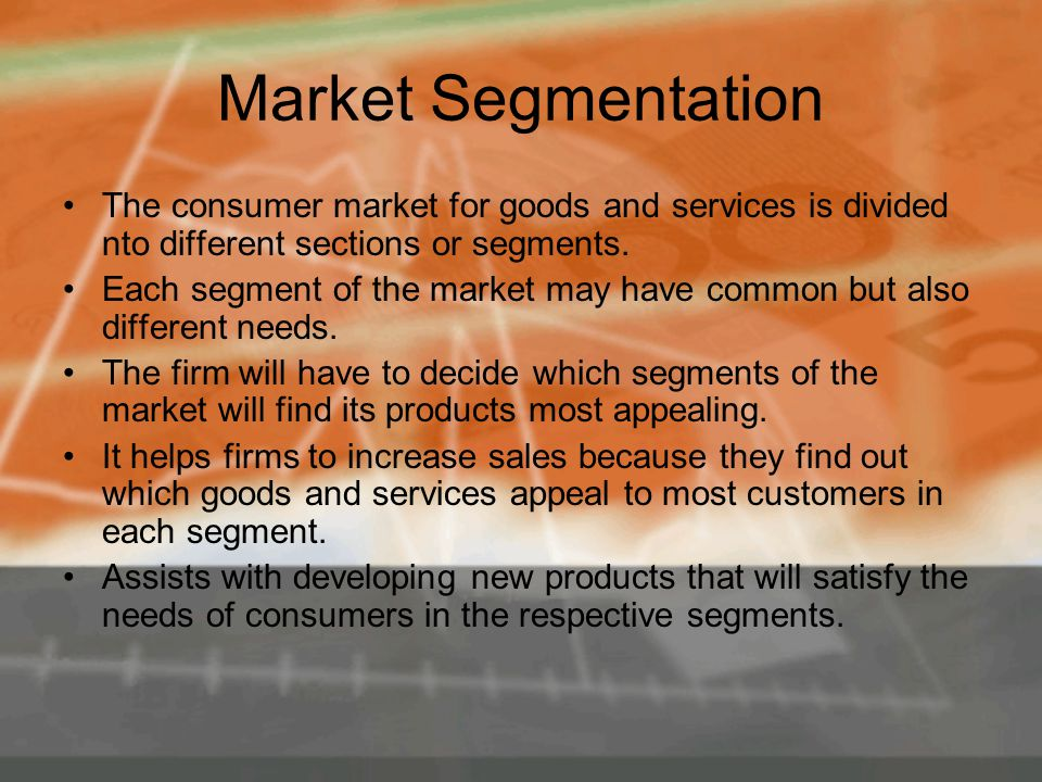 Market Segmentation The segments are divided in terms of: Age The market is segmented into different age categories who usually have similar needs.