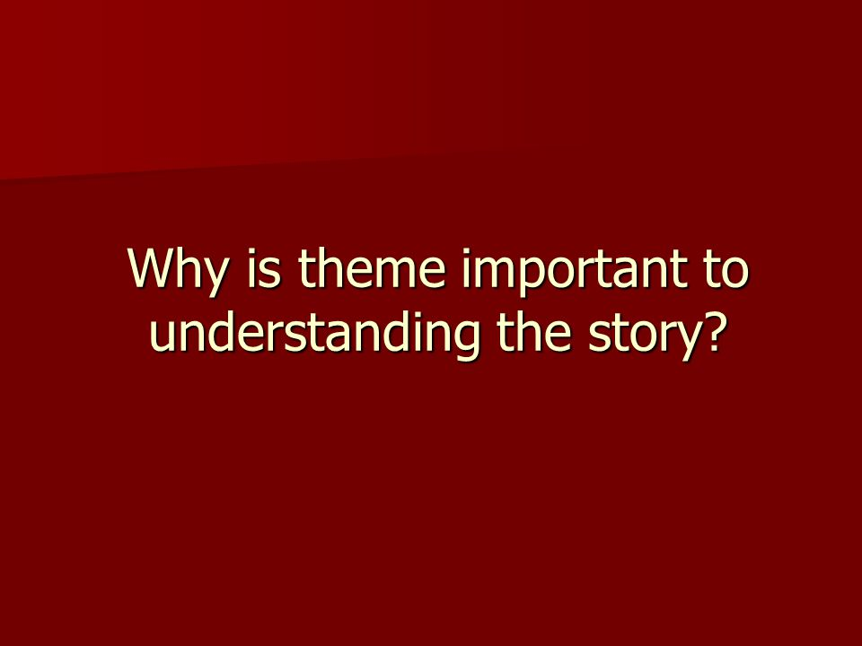 Why is theme important to understanding the story?