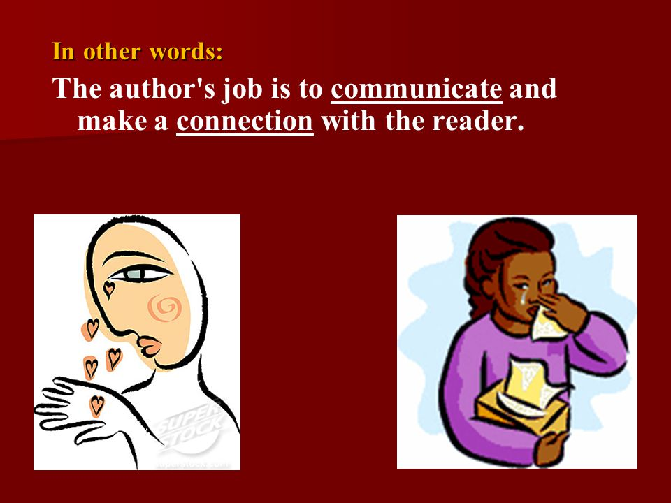 In other words: The author s job is to communicate and make a connection with the reader.