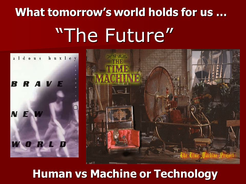 "What tomorrow's world holds for us … ""The Future"" ""The Future"" Human vs Machine or Technology"