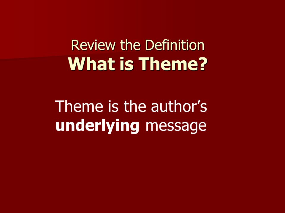 Review the Definition What is Theme? Theme is the author's underlying message