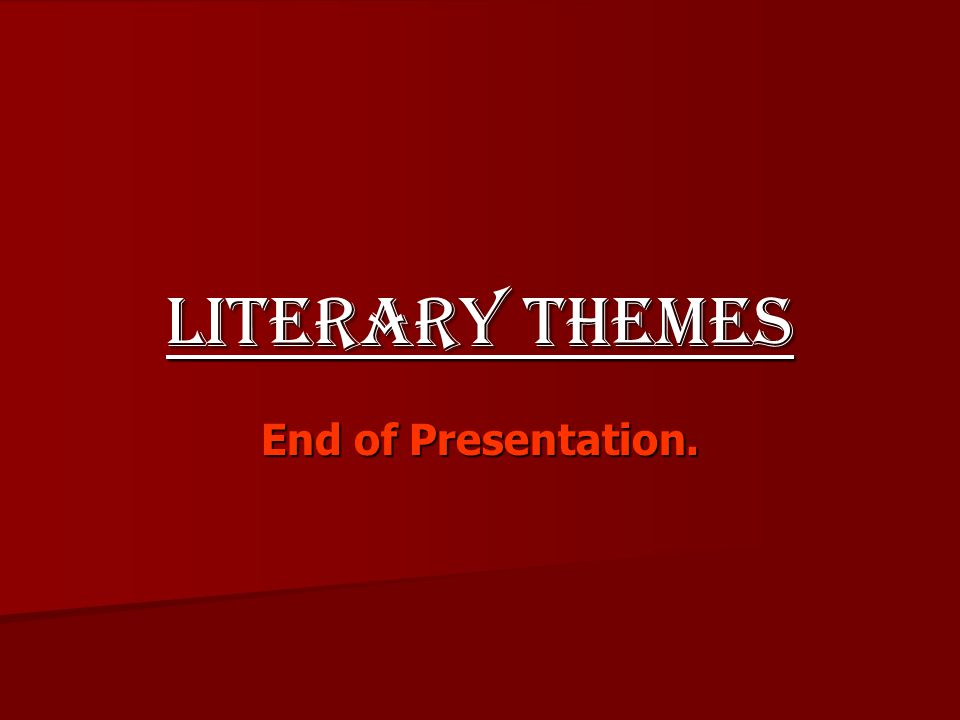 Literary Themes End of Presentation.
