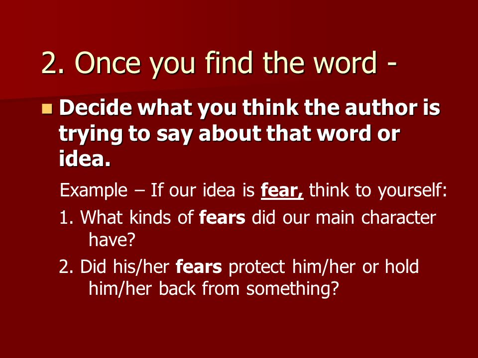 2. Once you find the word - Decide what you think the author is trying to say about that word or idea. Decide what you think the author is trying to s