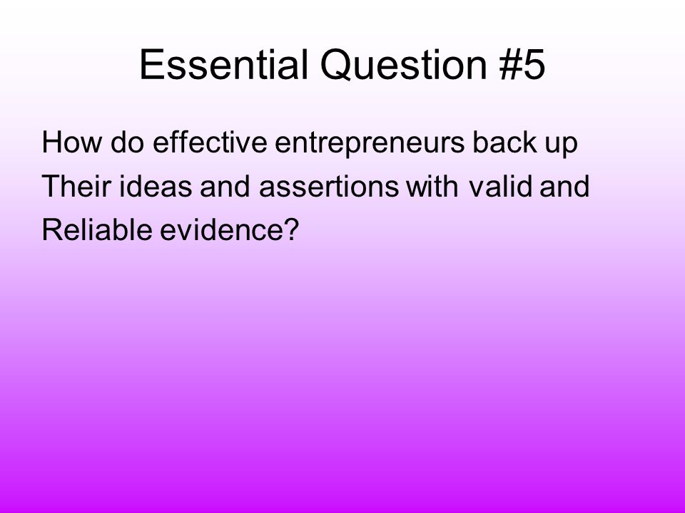 Essential Question #6 How can we ensure that our business Documents reflect clearly-supported and Sufficient evidence to meet the needs and Demands of our audience?