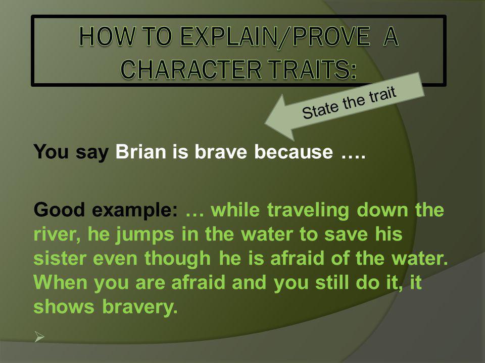 You say Brian is brave because ….