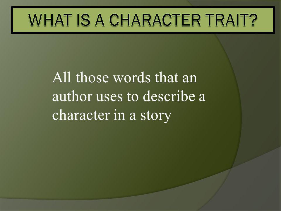 Nice, kind Boring! Let's make up our own character traits!