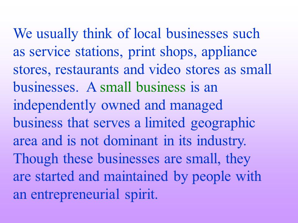 We usually think of local businesses such as service stations, print shops, appliance stores, restaurants and video stores as small businesses. A smal