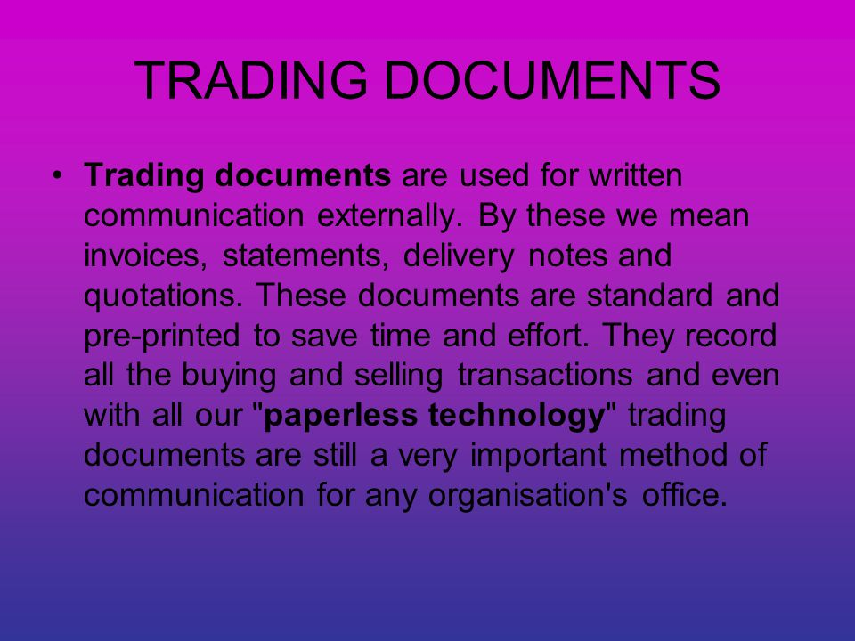 TRADING DOCUMENTS Trading documents are used for written communication externally.