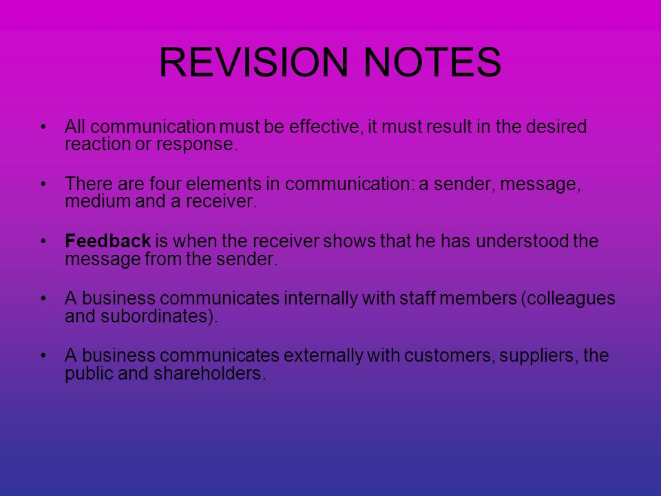 REVISION NOTES All communication must be effective, it must result in the desired reaction or response.