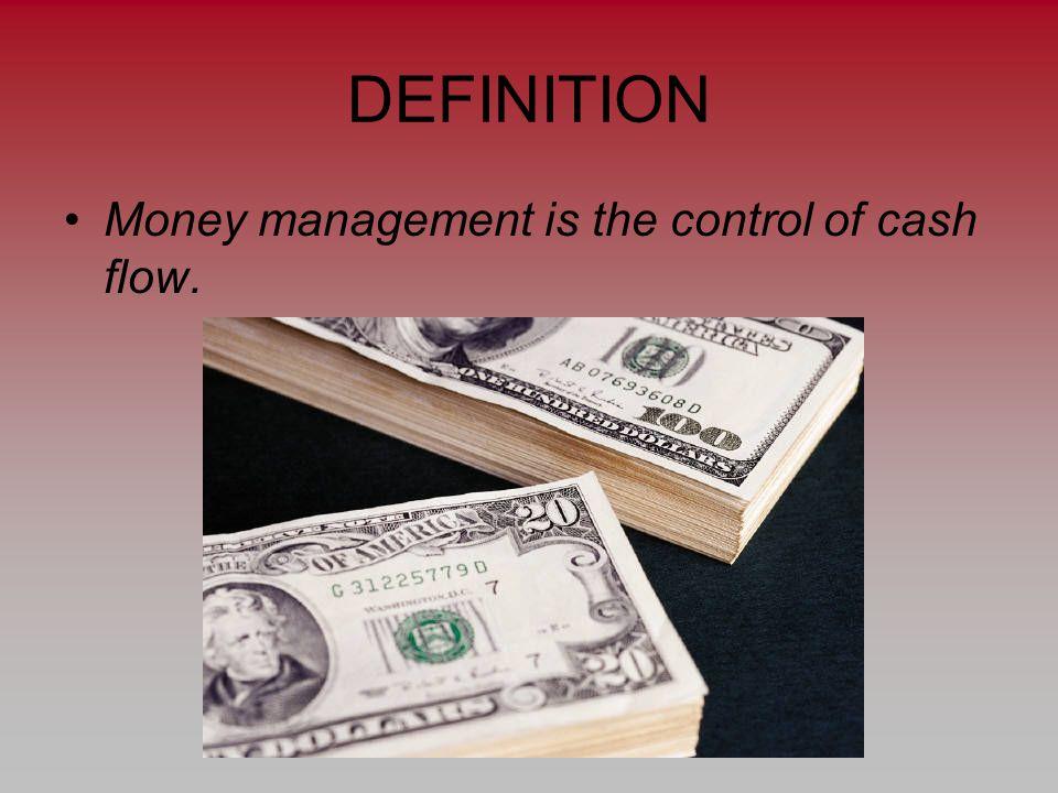 DEFINITION Money management is the control of cash flow.