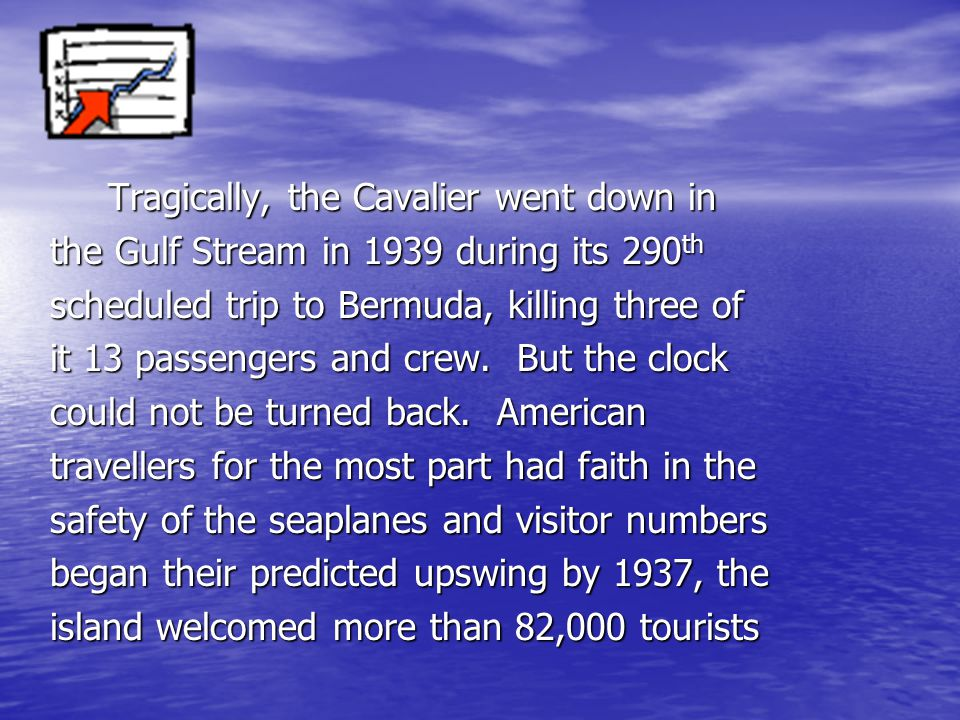 wrote the Bermudian editor Ronald Williams on the Cavalier's inaugural flight.