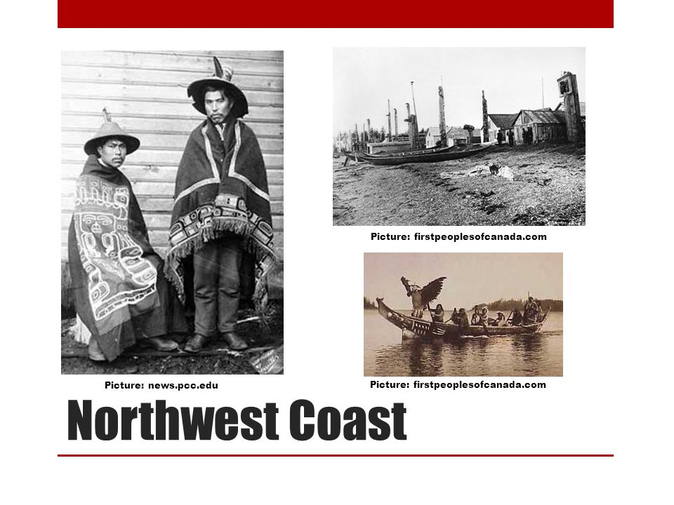 Northwest Coast Picture: firstpeoplesofcanada.com Picture: news.pcc.edu Picture: firstpeoplesofcanada.com