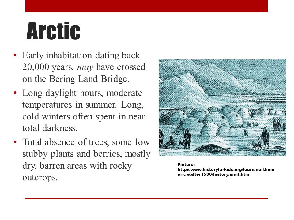 Arctic Early inhabitation dating back 20,000 years, may have crossed on the Bering Land Bridge.