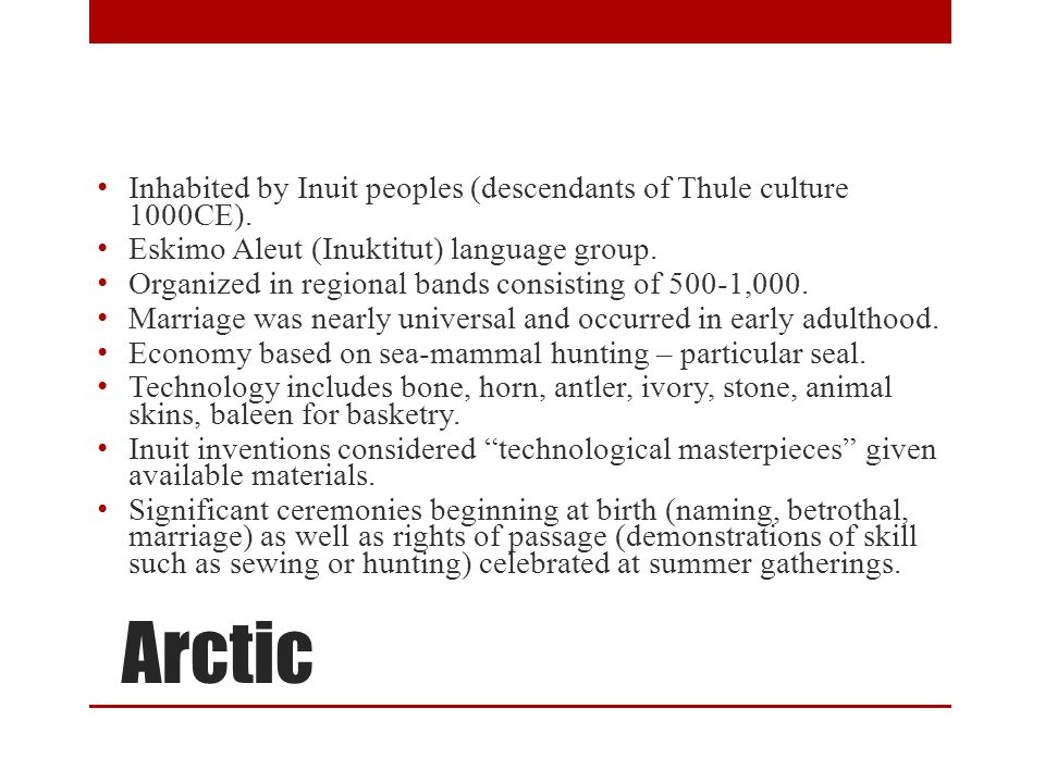 Arctic Inhabited by Inuit peoples (descendants of Thule culture 1000CE).