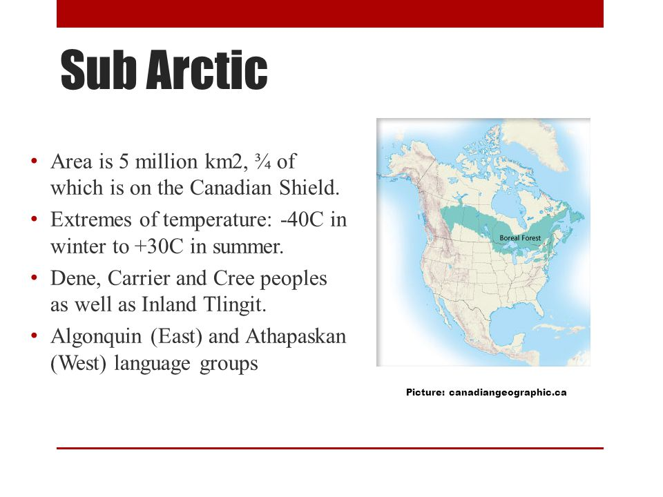 Sub Arctic Area is 5 million km2, ¾ of which is on the Canadian Shield.