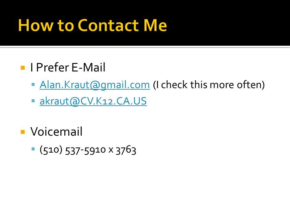  I Prefer E-Mail  Alan.Kraut@gmail.com (I check this more often) Alan.Kraut@gmail.com  akraut@CV.K12.CA.US akraut@CV.K12.CA.US  Voicemail  (510) 537-5910 x 3763