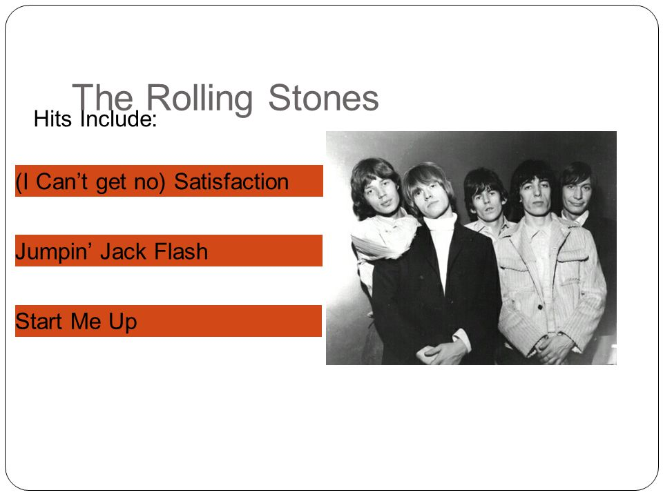 (I C___ g__ n_) S_________ J______ J___ F____ S___ M_ U_ The Rolling Stones Hits Include: (I Can't get no) Satisfaction Jumpin' Jack Flash Start Me Up