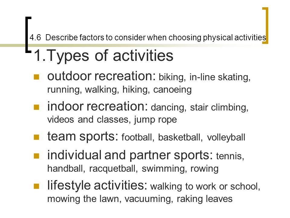 4.6 Describe factors to consider when choosing physical activities 1.Types of activities outdoor recreation: biking, in-line skating, running, walking